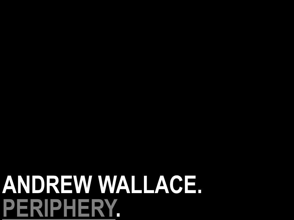 ANDREW WALLACE. PERIPHERYPERIPHERY.