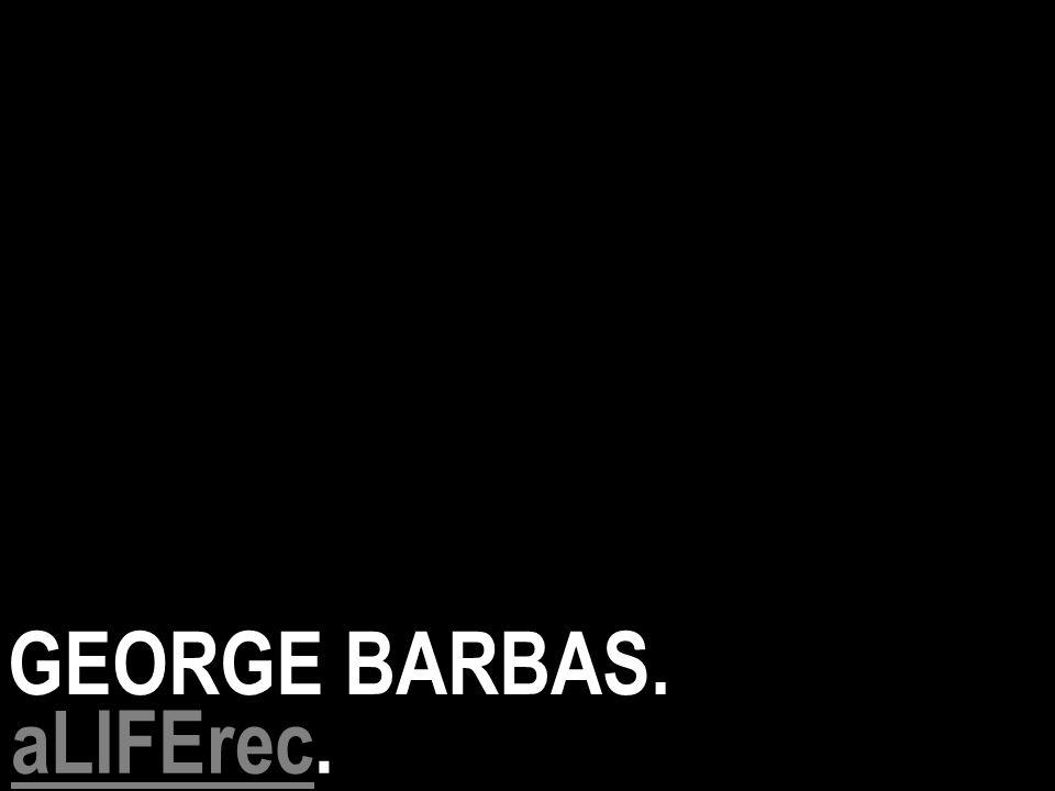 GEORGE BARBAS. aLIFErecaLIFErec.