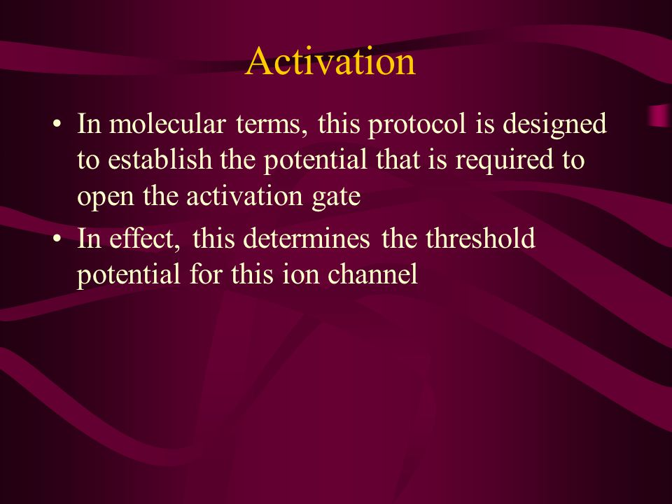 Activation In molecular terms, this protocol is designed to establish the potential that is required to open the activation gate In effect, this deter