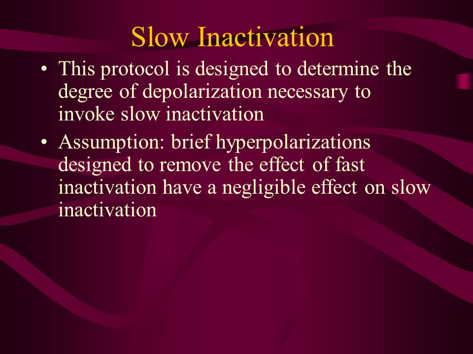 Slow Inactivation This protocol is designed to determine the degree of depolarization necessary to invoke slow inactivation Assumption: brief hyperpol