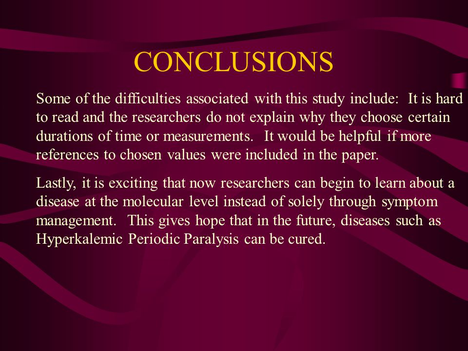 CONCLUSIONS Some of the difficulties associated with this study include: It is hard to read and the researchers do not explain why they choose certain