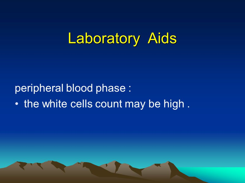 Laboratory Aids peripheral blood phase : the white cells count may be high.