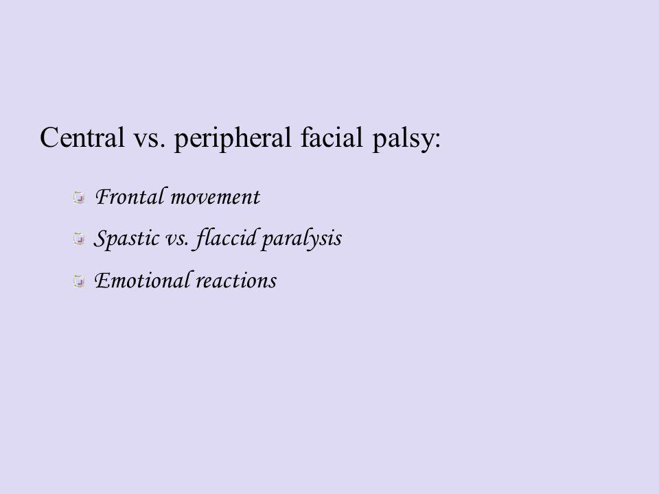 Central vs. peripheral facial palsy: Frontal movement Spastic vs.