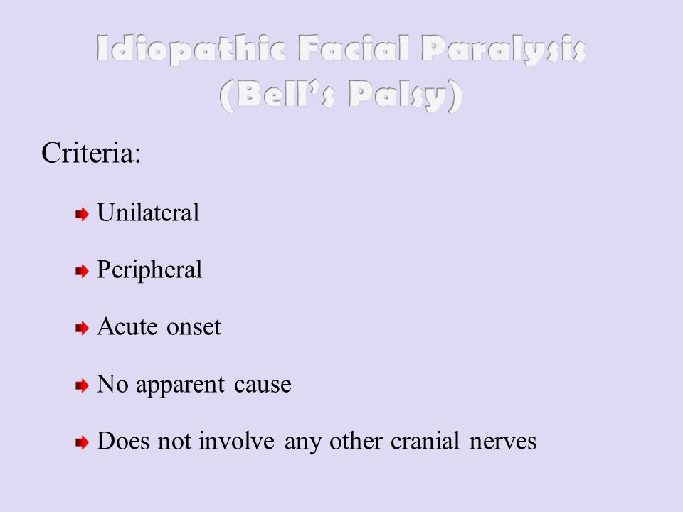 Criteria: Unilateral Peripheral Acute onset No apparent cause Does not involve any other cranial nerves