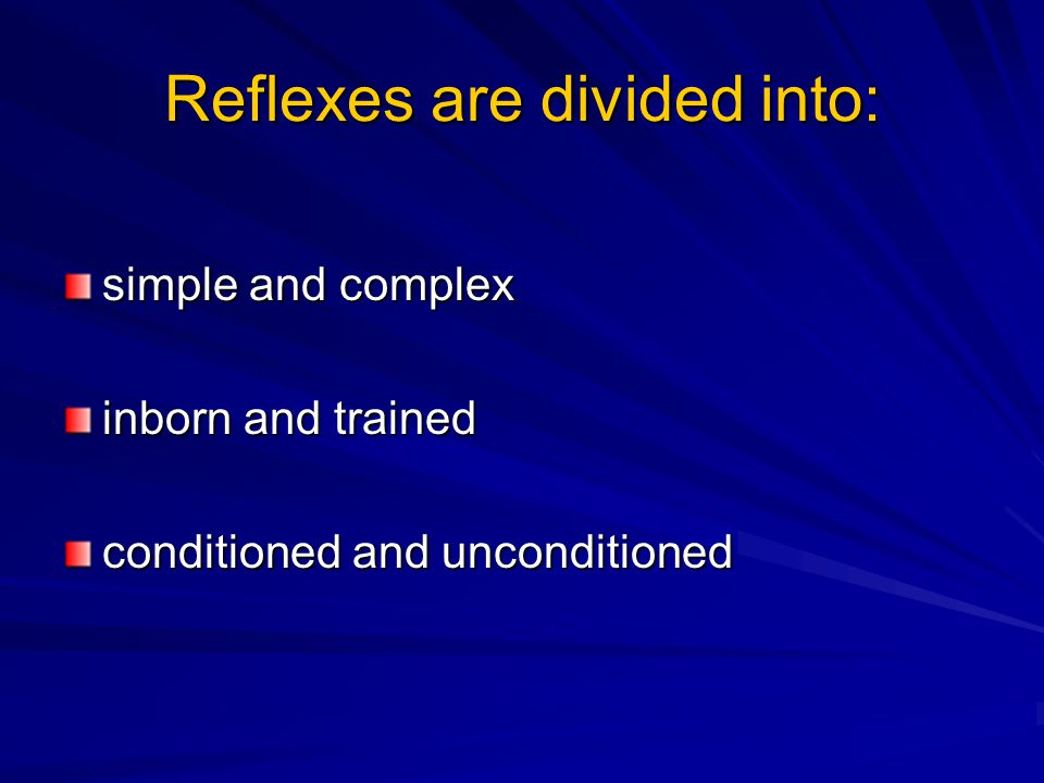 Reflexes are divided into: simple and complex inborn and trained conditioned and unconditioned