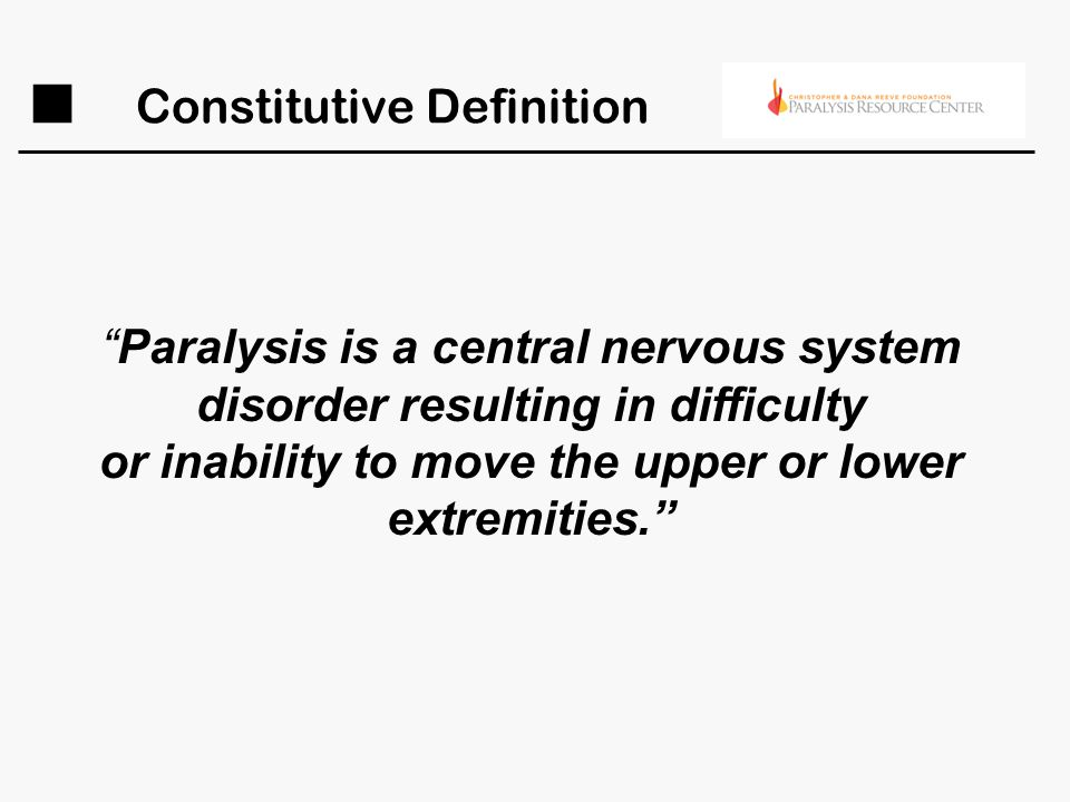 Constitutive Definition Paralysis is a central nervous system disorder resulting in difficulty or inability to move the upper or lower extremities.