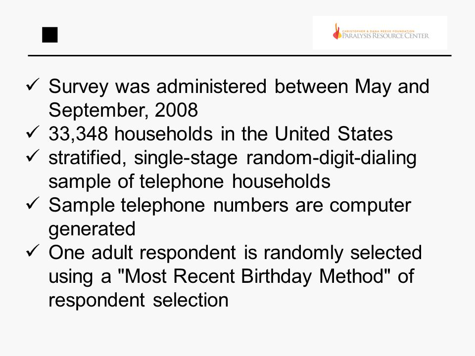 Survey was administered between May and September, 2008 33,348 households in the United States stratified, single-stage random-digit-dialing sample of telephone households Sample telephone numbers are computer generated One adult respondent is randomly selected using a Most Recent Birthday Method of respondent selection