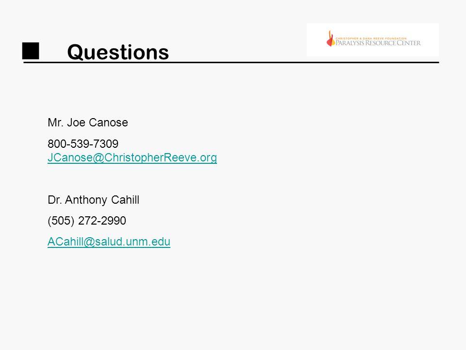 Questions Mr. Joe Canose 800-539-7309 JCanose@ChristopherReeve.org JCanose@ChristopherReeve.org Dr.