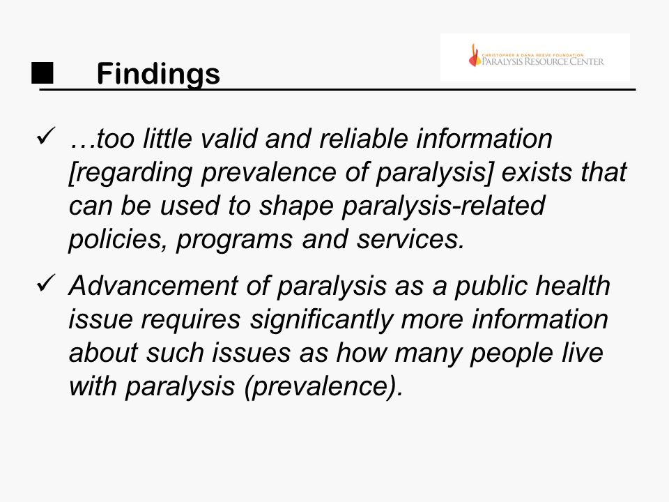 Recommendation Develop and implement a paralysis population survey consistent with the definition of paralysis developed at the consensus conference that collects information on the prevalence of paralysis stratified by key variables such as age, gender, geography and ethnicity.