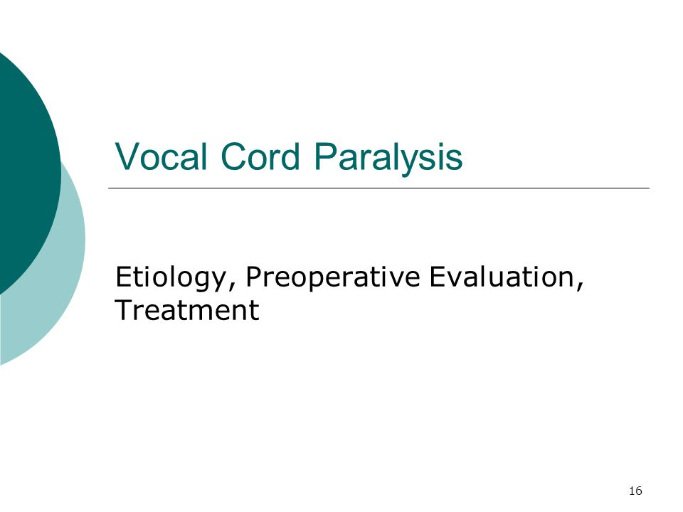 16 Vocal Cord Paralysis Etiology, Preoperative Evaluation, Treatment