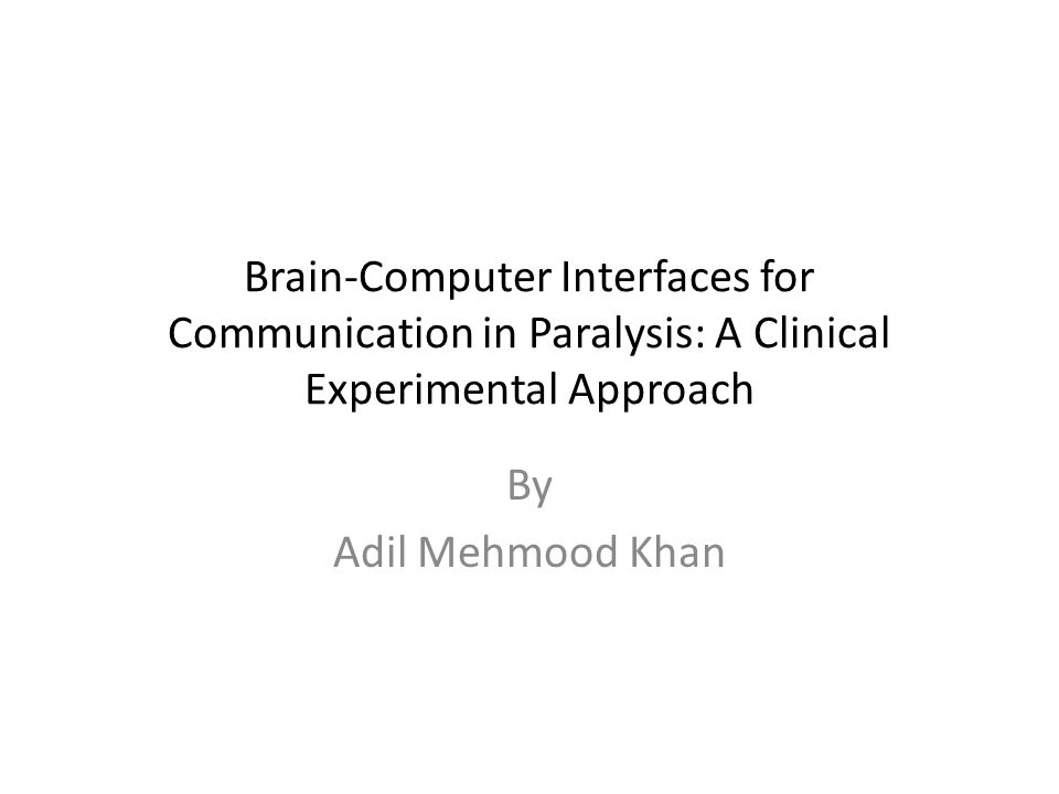 Brain-Computer Interfaces for Communication in Paralysis: A Clinical Experimental Approach By Adil Mehmood Khan