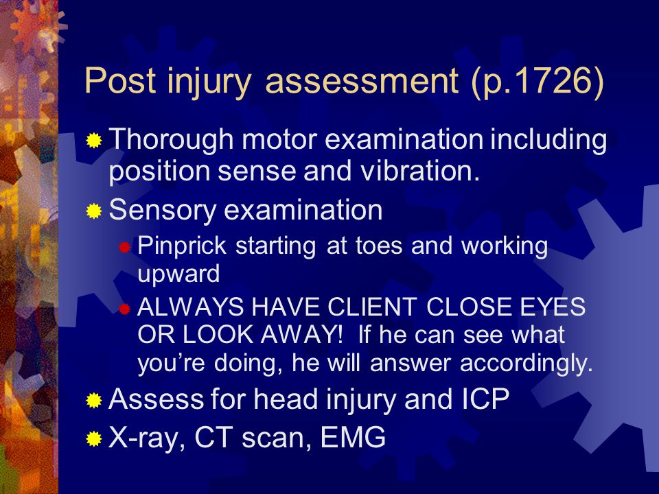 Post injury assessment (p.1726)  Thorough motor examination including position sense and vibration.