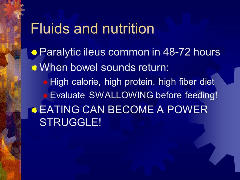 Fluids and nutrition  Paralytic ileus common in 48-72 hours  When bowel sounds return:  High calorie, high protein, high fiber diet  Evaluate SWALLOWING before feeding.