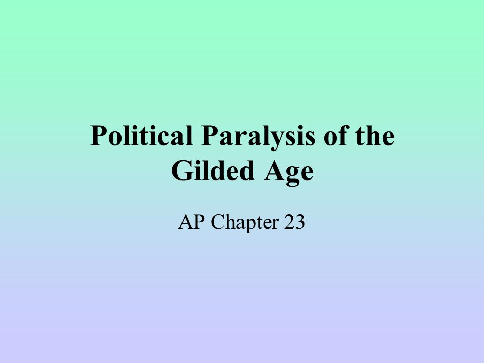 Political Paralysis of the Gilded Age AP Chapter 23