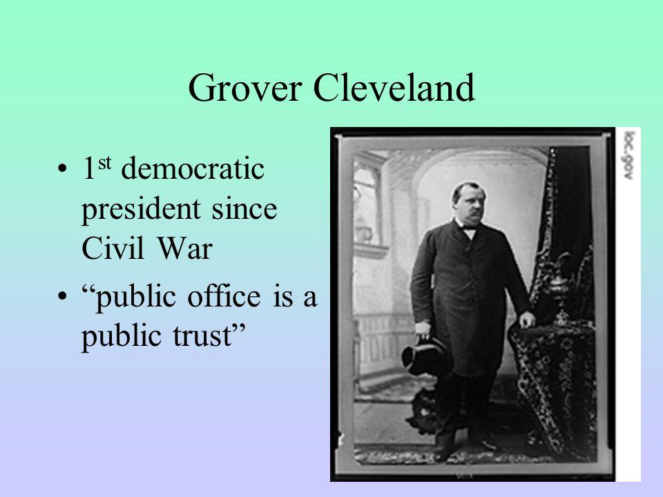 Grover Cleveland 1 st democratic president since Civil War public office is a public trust