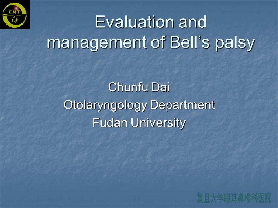 Evaluation and management of Bell's palsy Chunfu Dai Otolaryngology Department Fudan University