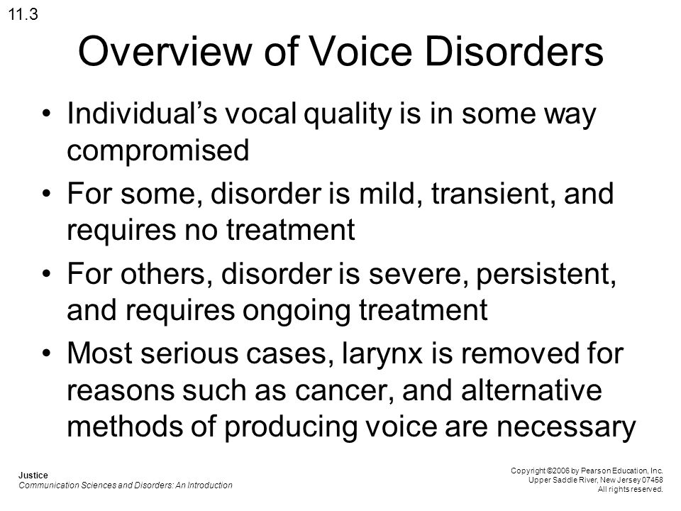 Overview of Voice Disorders Individual's vocal quality is in some way compromised For some, disorder is mild, transient, and requires no treatment For