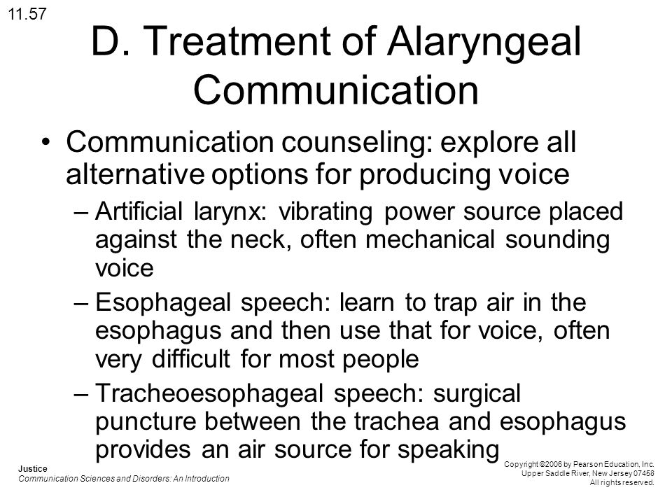 D. Treatment of Alaryngeal Communication Communication counseling: explore all alternative options for producing voice –Artificial larynx: vibrating p