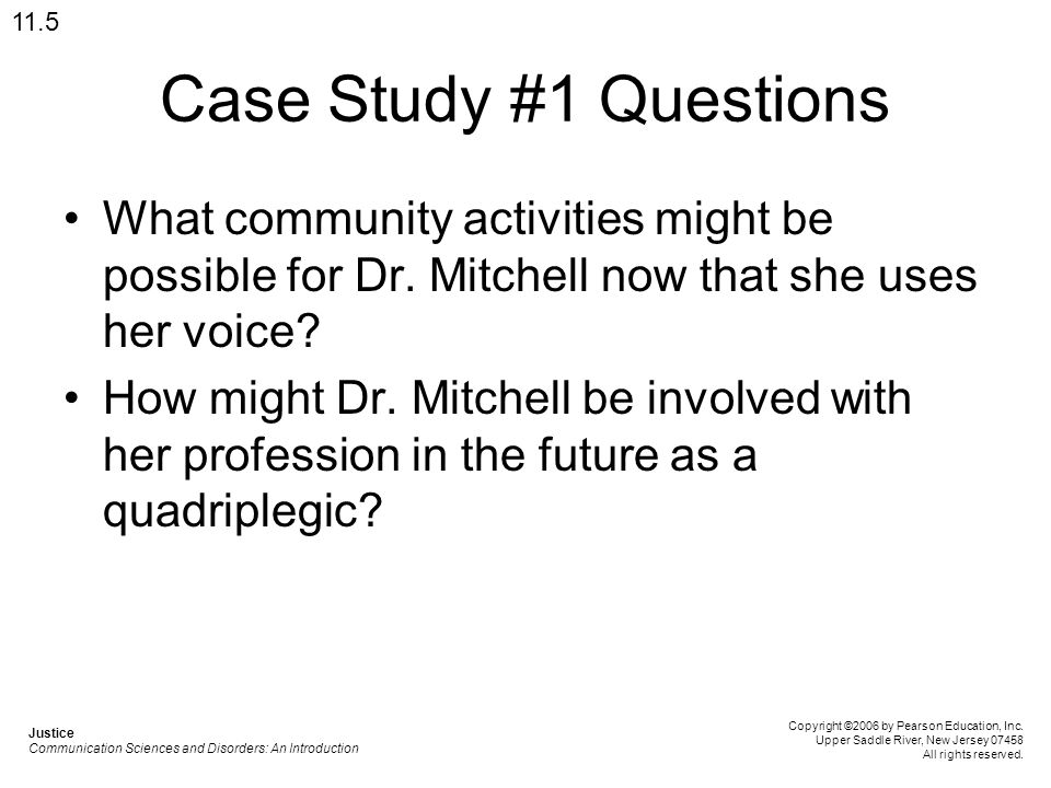Case Study #1 Questions What community activities might be possible for Dr. Mitchell now that she uses her voice? How might Dr. Mitchell be involved w