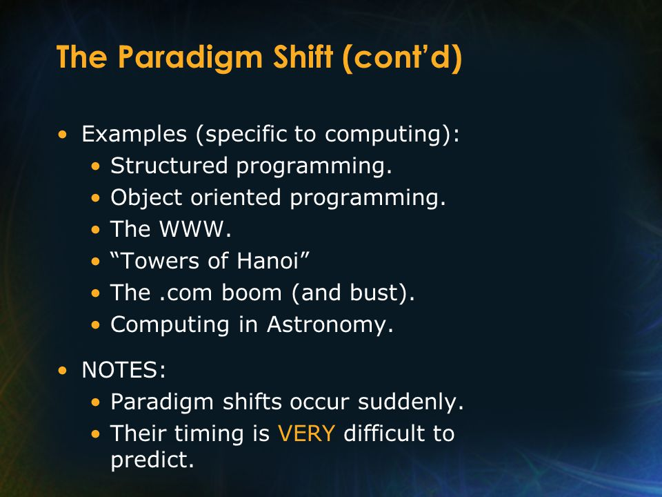 The Paradigm Shift (cont'd) Examples (specific to computing): Structured programming.