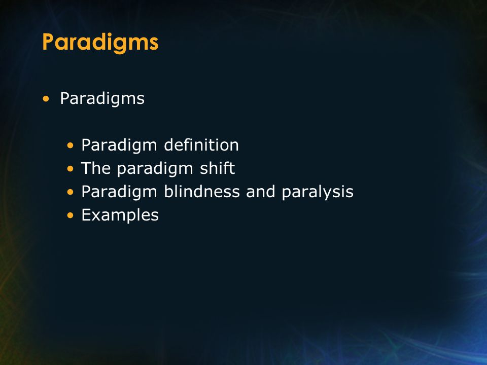 Paradigms Paradigm definition The paradigm shift Paradigm blindness and paralysis Examples