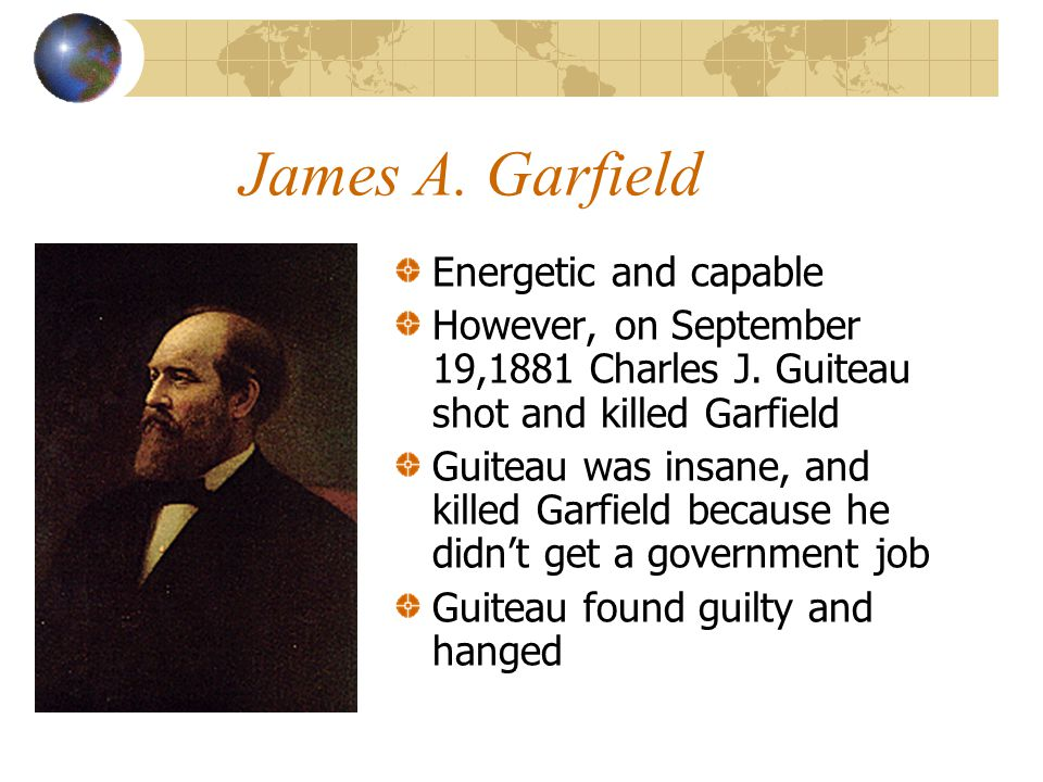 James A. Garfield Energetic and capable However, on September 19,1881 Charles J.