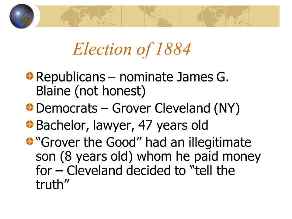 Election of 1884 Republicans – nominate James G.