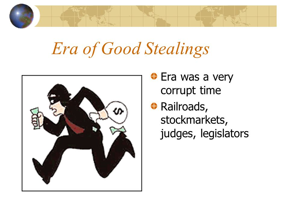 Era of Good Stealings Era was a very corrupt time Railroads, stockmarkets, judges, legislators