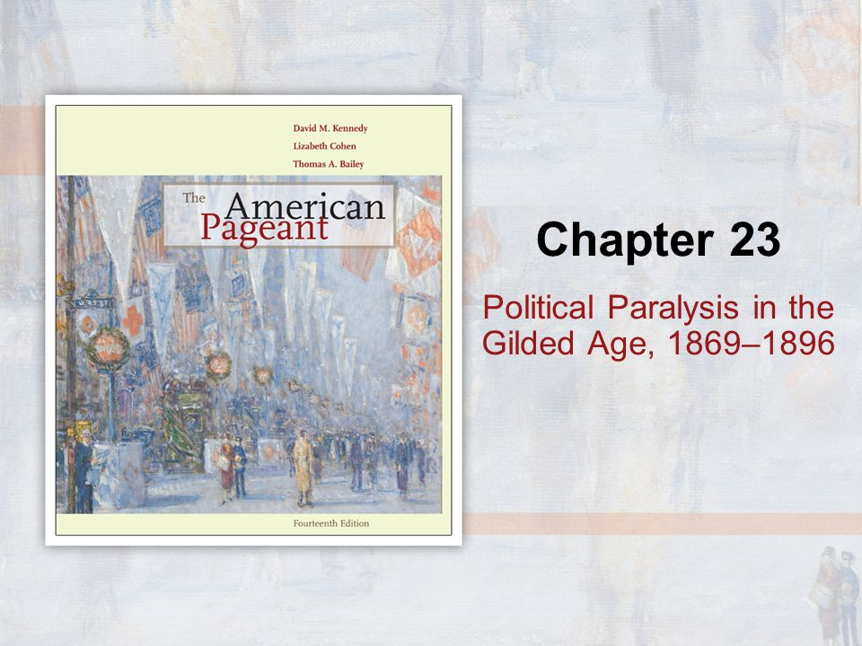 Chapter 23 Political Paralysis in the Gilded Age, 1869–1896