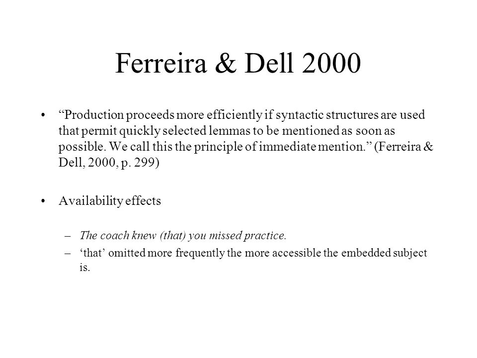 Ferreira & Dell 2000 Production proceeds more efficiently if syntactic structures are used that permit quickly selected lemmas to be mentioned as soon as possible.