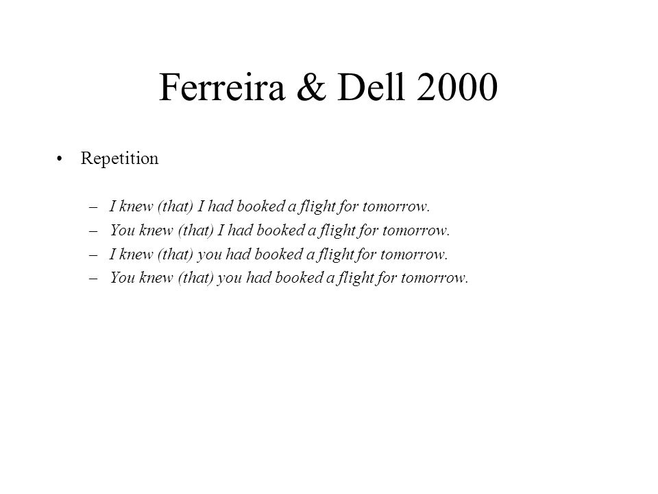 Ferreira & Dell 2000 Repetition –I knew (that) I had booked a flight for tomorrow.
