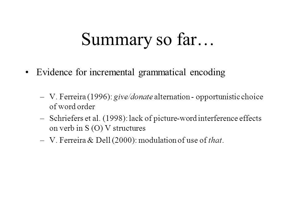 Summary so far… Evidence for incremental grammatical encoding –V.