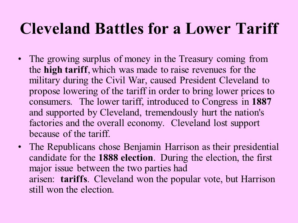 Cleveland Battles for a Lower Tariff The growing surplus of money in the Treasury coming from the high tariff, which was made to raise revenues for th
