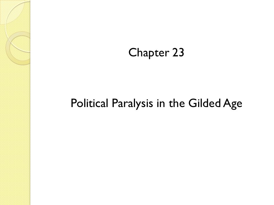 Chapter 23 Political Paralysis in the Gilded Age