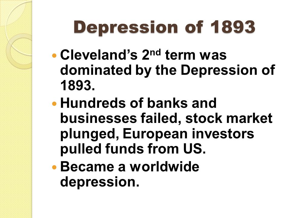Depression of 1893 Cleveland's 2 nd term was dominated by the Depression of 1893.