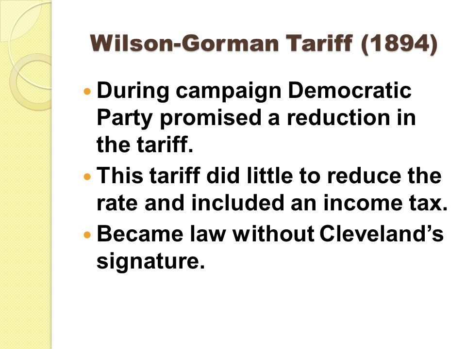 Wilson-Gorman Tariff (1894) During campaign Democratic Party promised a reduction in the tariff.