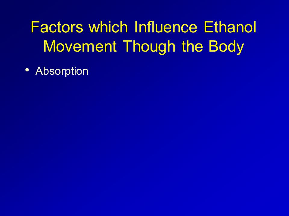 Factors which Influence Ethanol Movement Though the Body Absorption