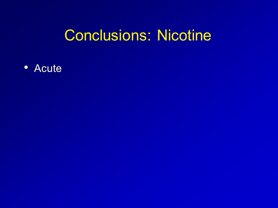 Conclusions: Nicotine Acute