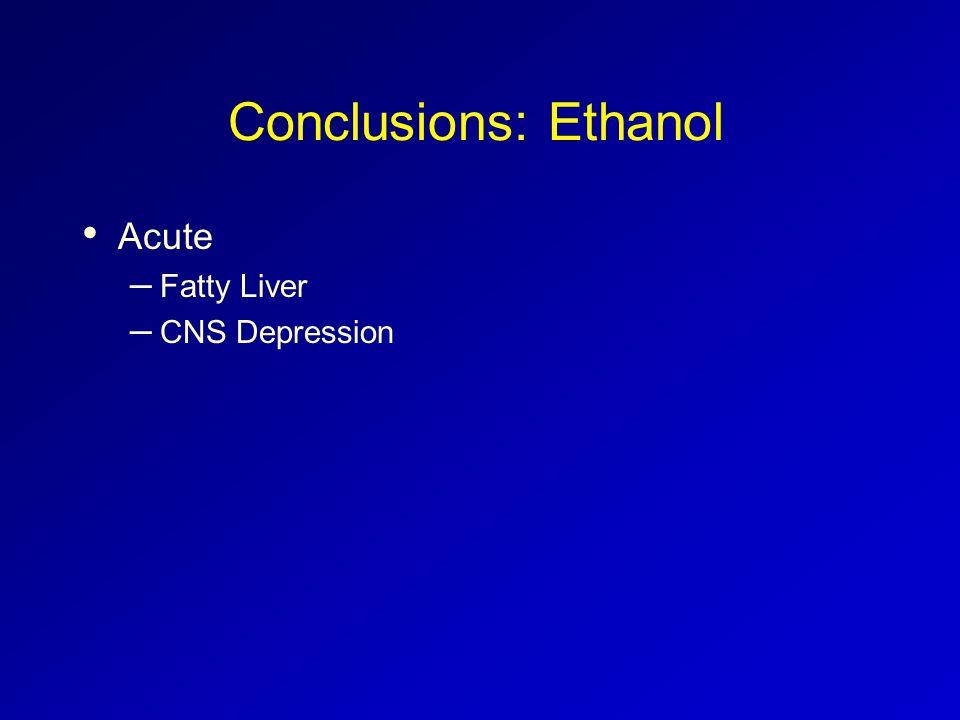 Conclusions: Ethanol Acute – Fatty Liver – CNS Depression
