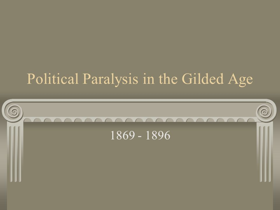 Political Paralysis in the Gilded Age 1869 - 1896