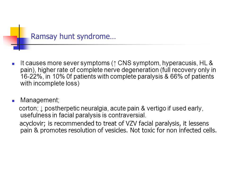 Ramsay hunt syndrome… It causes more sever symptoms (↑ CNS symptom, hyperacusis, HL & pain), higher rate of complete nerve degeneration (full recovery