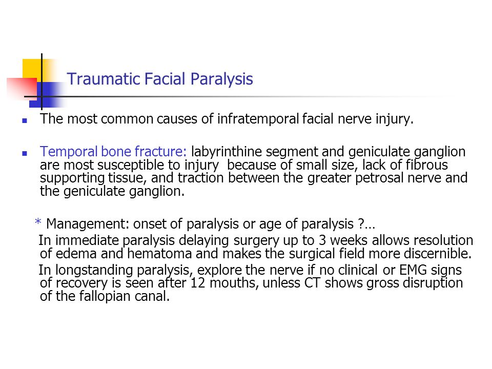 Traumatic Facial Paralysis The most common causes of infratemporal facial nerve injury. Temporal bone fracture: labyrinthine segment and geniculate ga