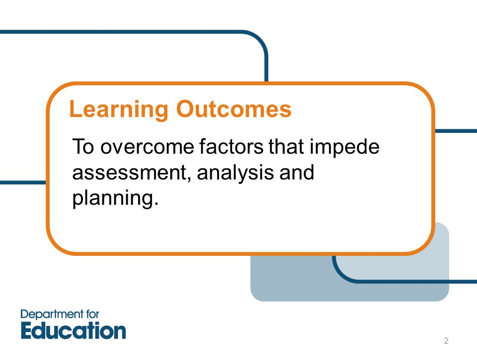 Learning Outcomes 2 To overcome factors that impede assessment, analysis and planning.