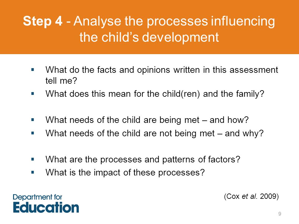 Step 4 - Analyse the processes influencing the child's development 9  What do the facts and opinions written in this assessment tell me.