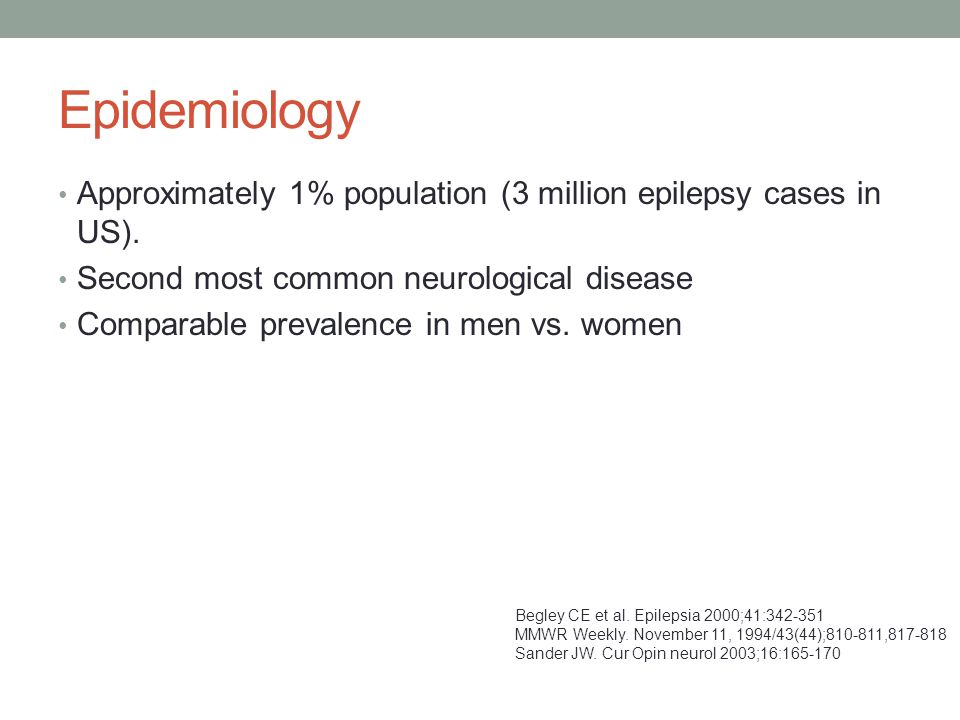 Epidemiology Approximately 1% population (3 million epilepsy cases in US).