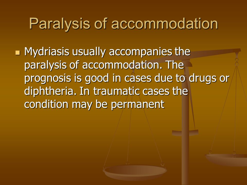 Paralysis of accommodation Mydriasis usually accompanies the paralysis of accommodation.