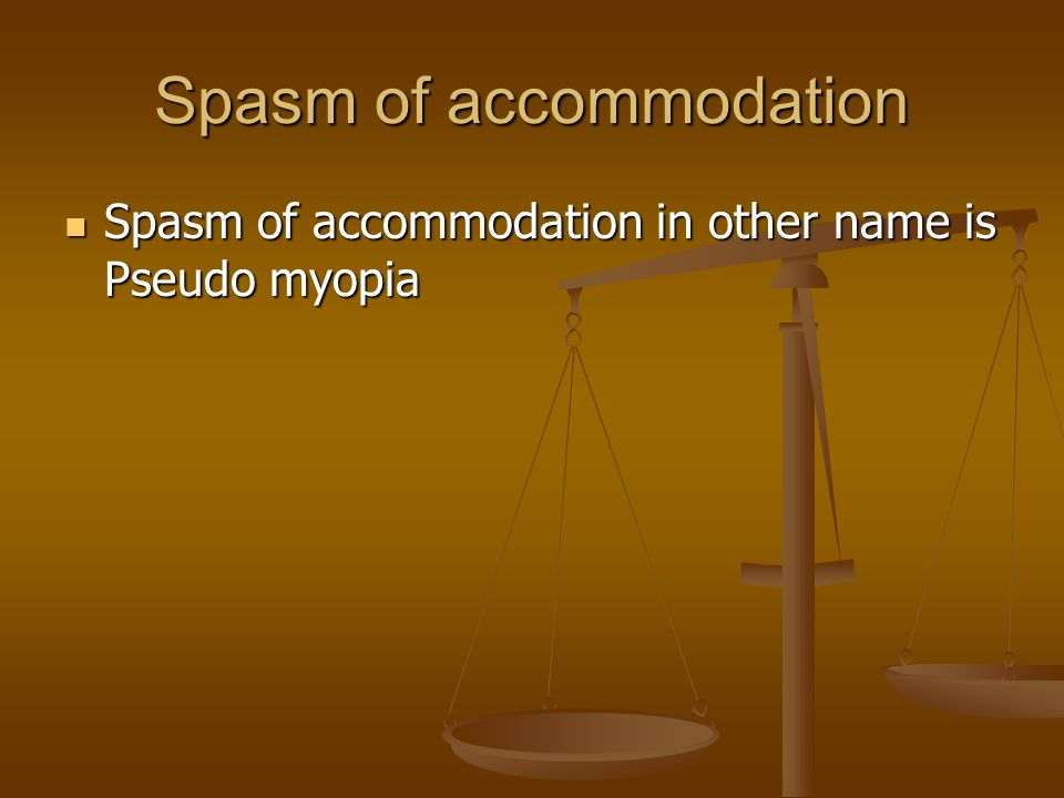 Spasm of accommodation Spasm of accommodation in other name is Pseudo myopia Spasm of accommodation in other name is Pseudo myopia