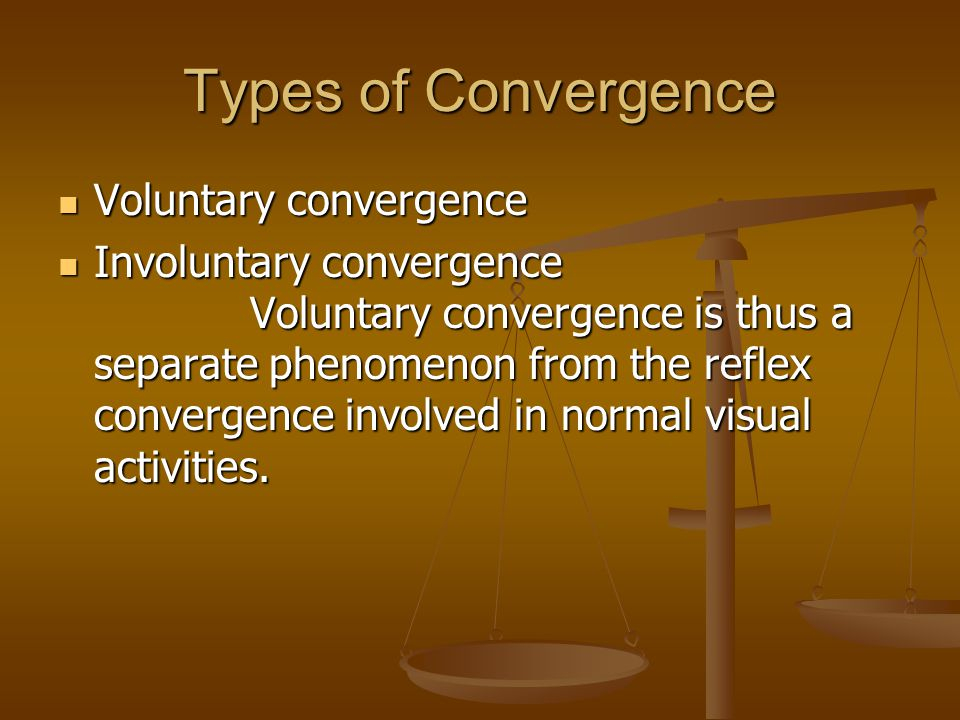 Types of Convergence Voluntary convergence Voluntary convergence Involuntary convergence Voluntary convergence is thus a separate phenomenon from the reflex convergence involved in normal visual activities.