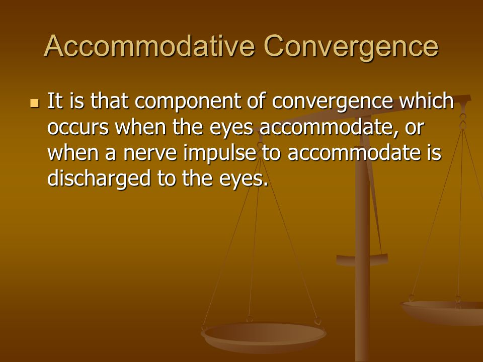 Accommodative Convergence It is that component of convergence which occurs when the eyes accommodate, or when a nerve impulse to accommodate is discharged to the eyes.