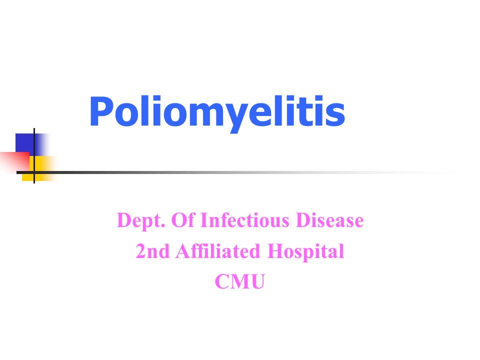 Poliomyelitis Dept. Of Infectious Disease 2nd Affiliated Hospital CMU